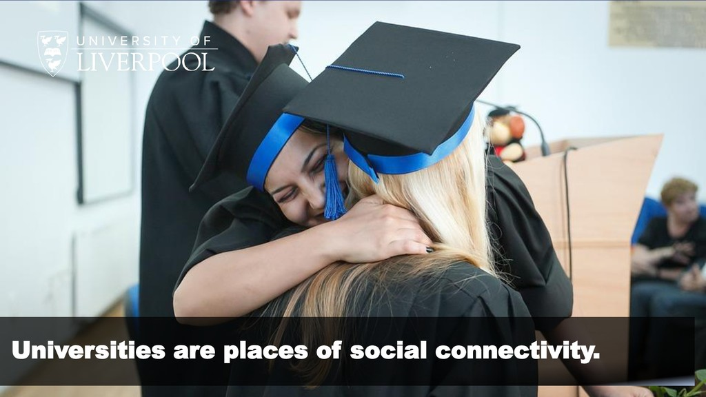 Universities are places of social connectivity.