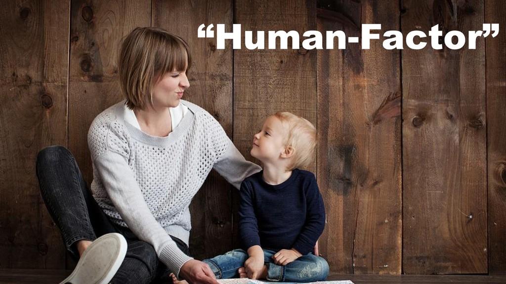 """""""Human-Factor"""""""