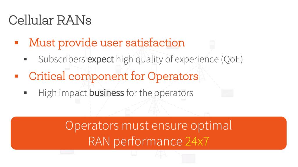 Cellular RANs § Must provide user satisfaction ...