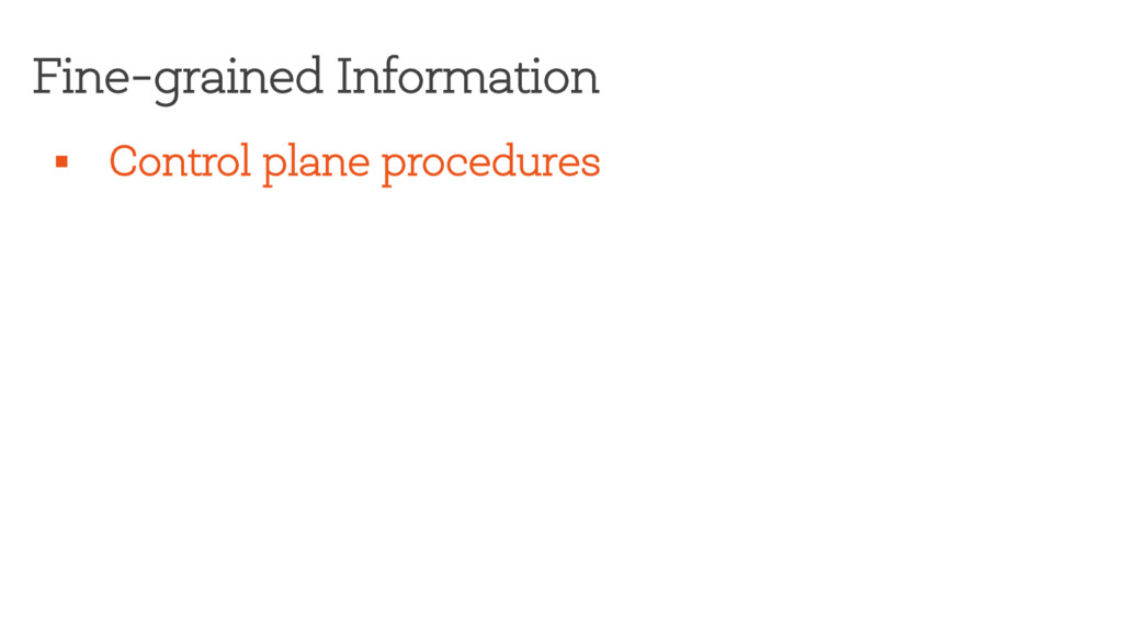 Fine-grained Information § Control plane proced...