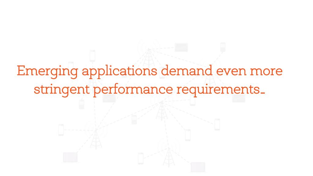 Emerging applications demand even more stringen...
