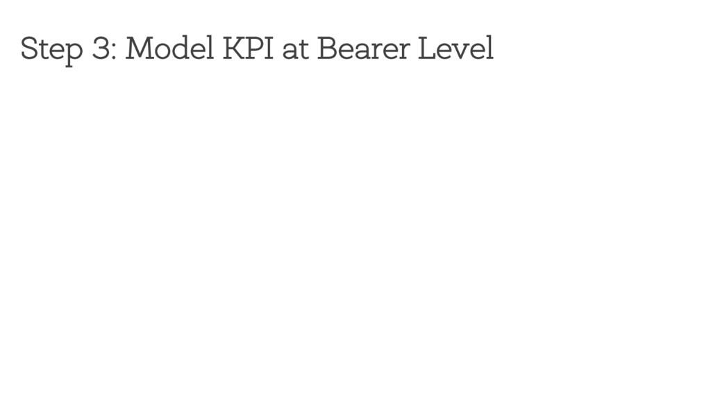 Step 3: Model KPI at Bearer Level