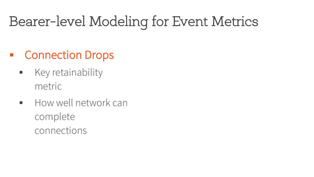 Bearer-level Modeling for Event Metrics § Conne...