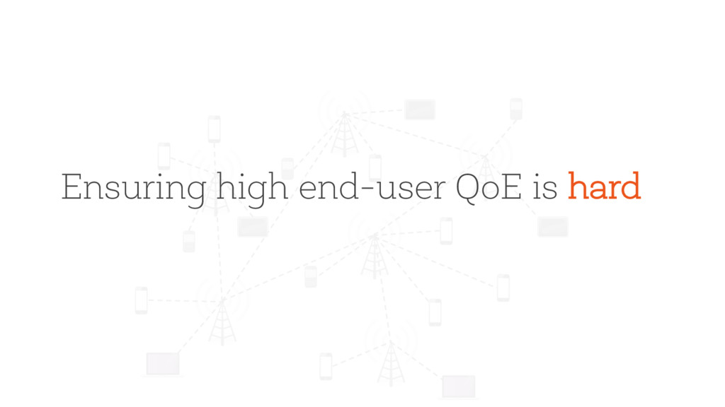 Ensuring high end-user QoE is hard