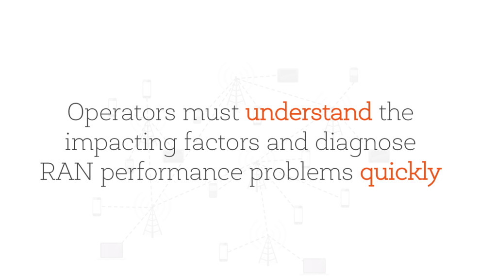Operators must understand the impacting factors...