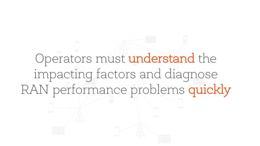 Operators must understand the impacting factors...