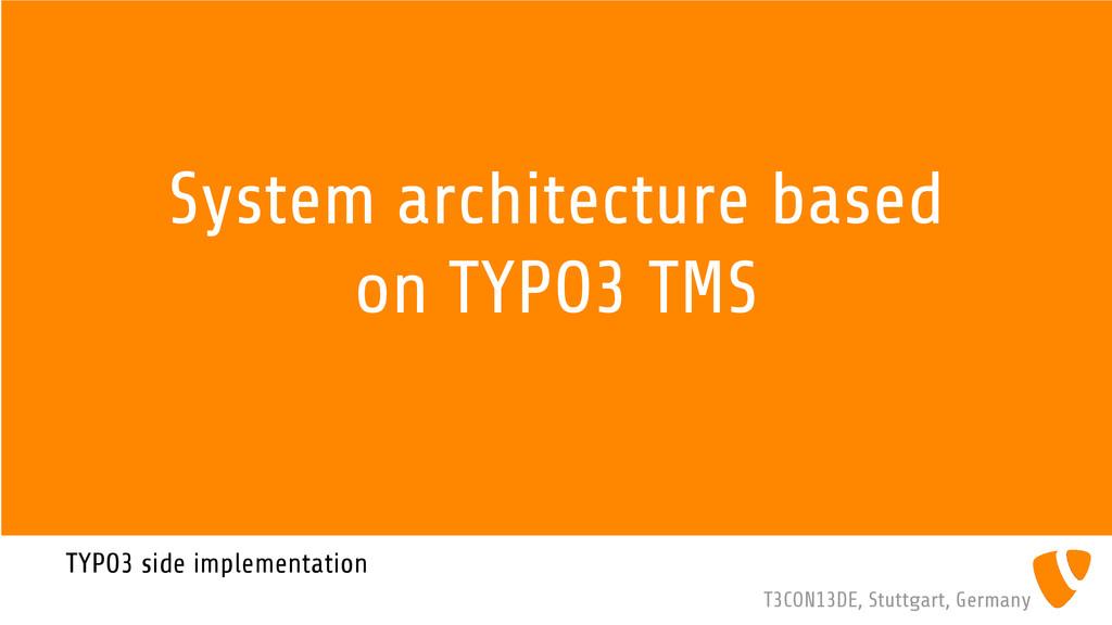 T3CON13DE, Stuttgart, Germany System architectu...