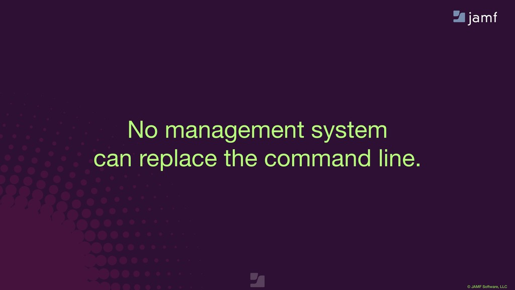 © JAMF Software, LLC No management system  can ...