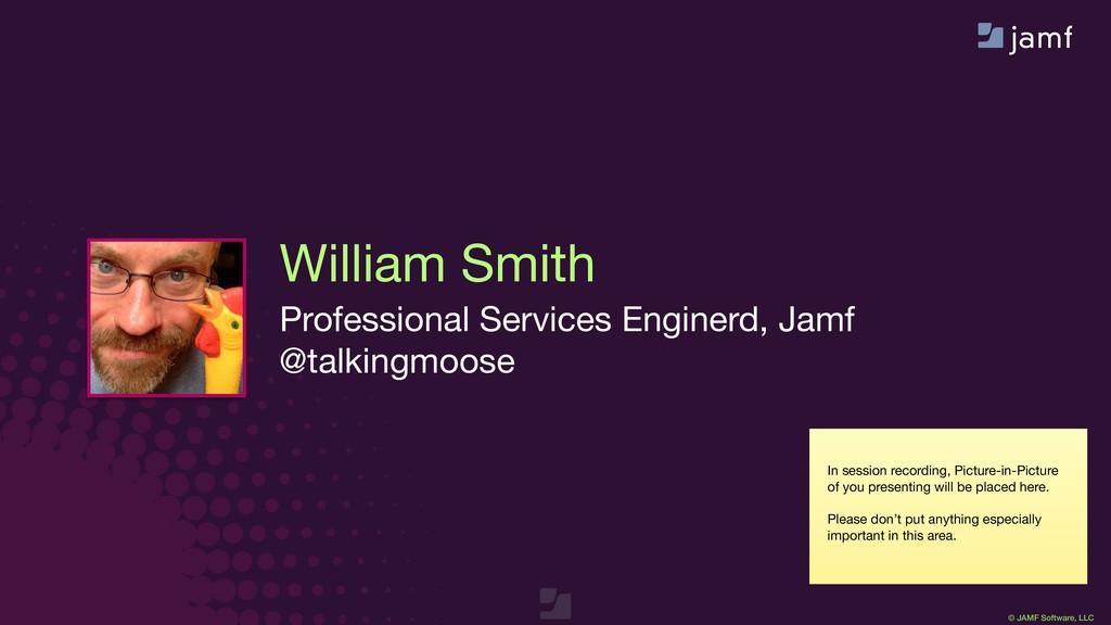 © JAMF Software, LLC William Smith Professional...