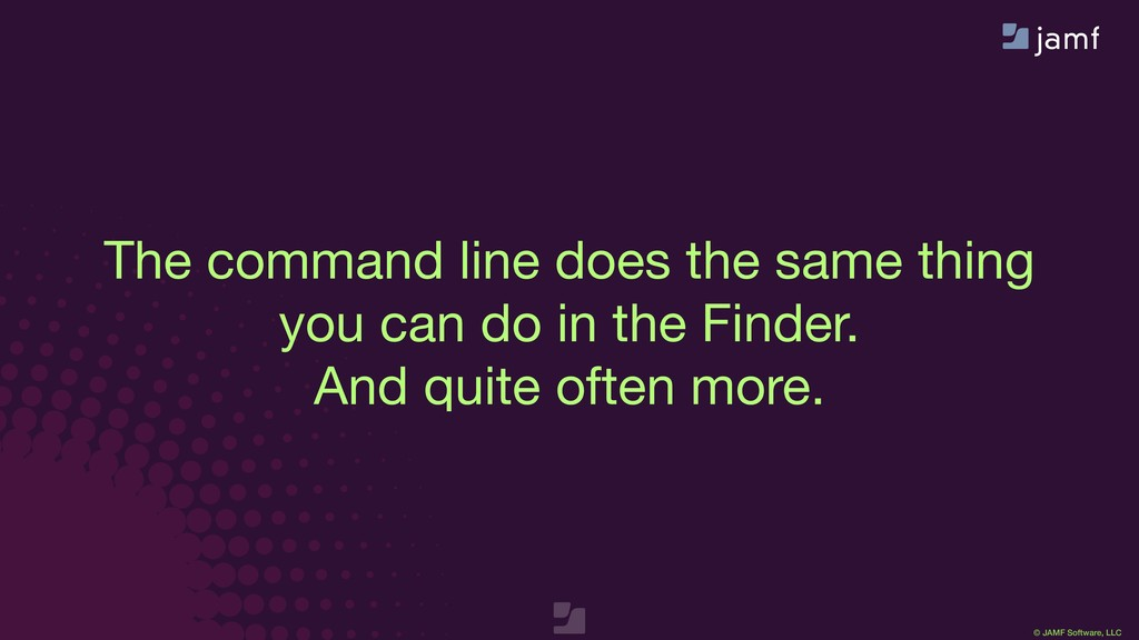 © JAMF Software, LLC The command line does the ...