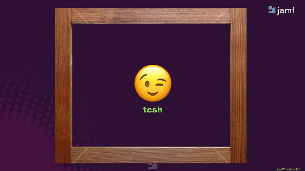 © JAMF Software, LLC  bash  tcsh  sh