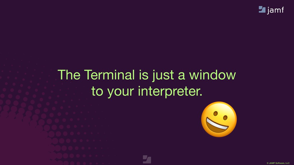 © JAMF Software, LLC The Terminal is just a win...