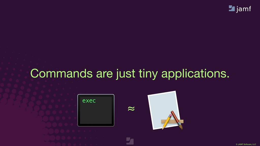 © JAMF Software, LLC Commands are just tiny app...
