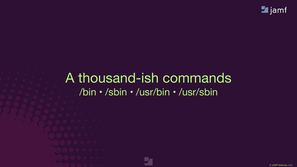 © JAMF Software, LLC A thousand-ish commands  /...