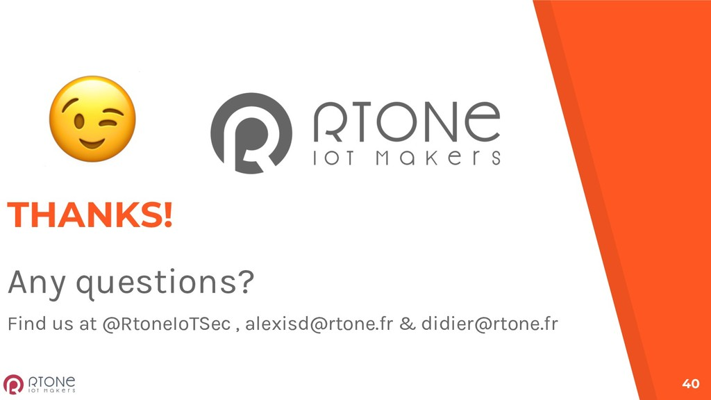 40 THANKS! Any questions? Find us at @RtoneIoTS...