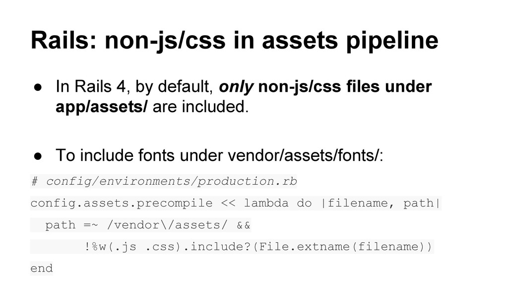 Rails: non-js/css in assets pipeline ● In Rails...