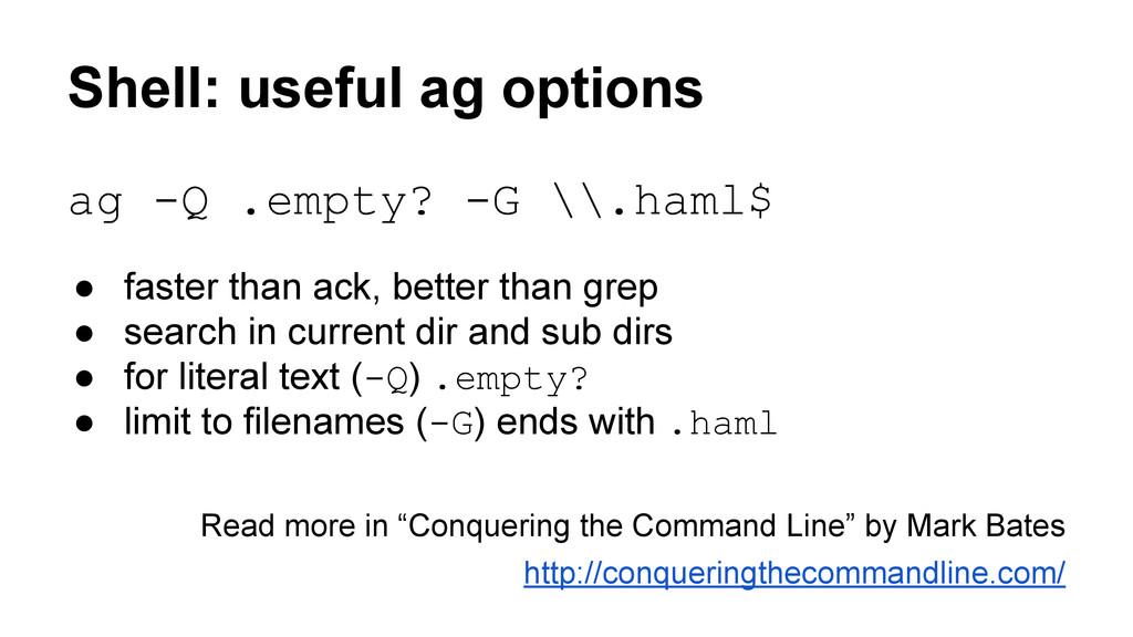Shell: useful ag options ag -Q .empty? -G \\.ha...