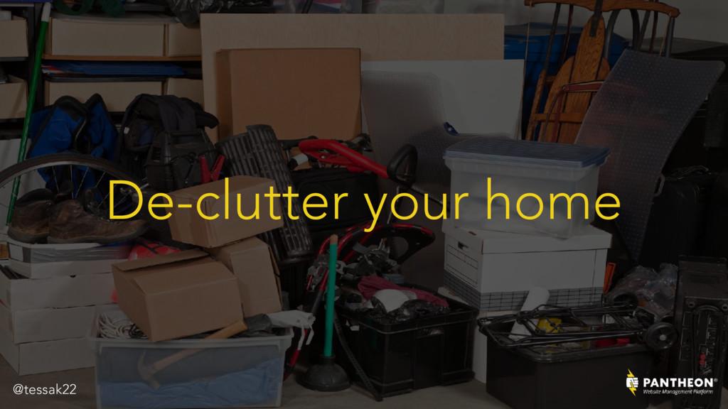 De-clutter your home @tessak22