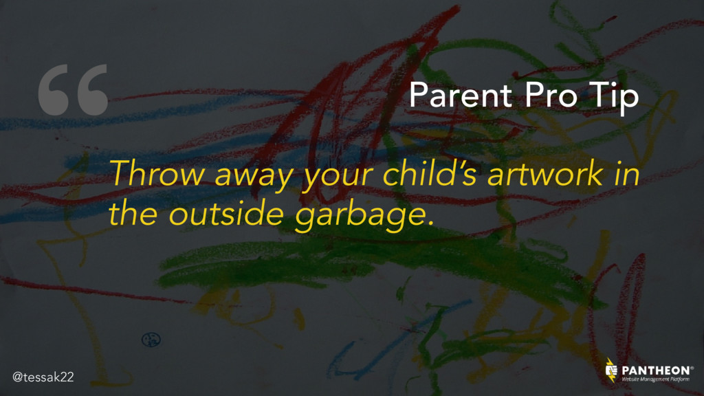 """"""" Throw away your child's artwork in the outsid..."""