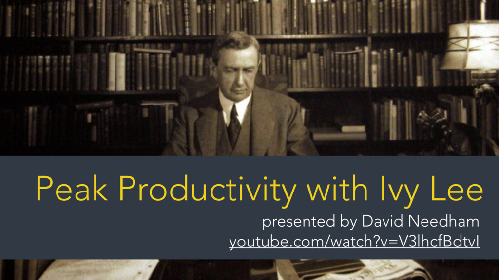 Peak Productivity with Ivy Lee presented by Dav...