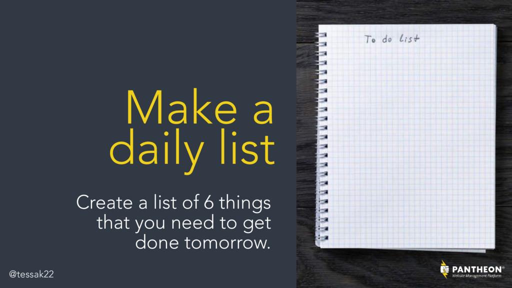 Make a daily list Create a list of 6 things tha...