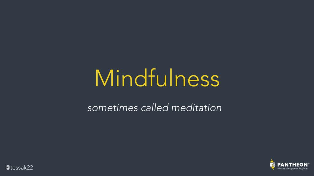 Mindfulness sometimes called meditation @tessak...