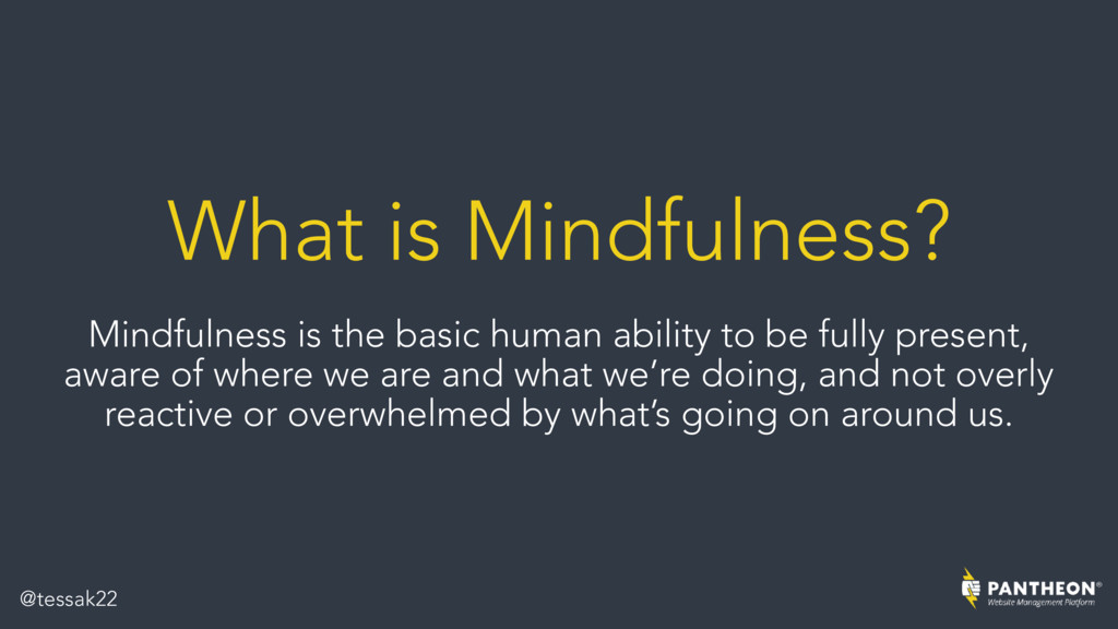 What is Mindfulness? Mindfulness is the basic h...
