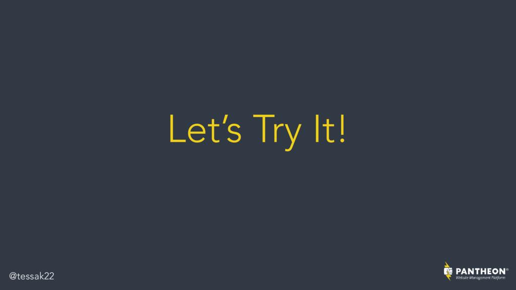 Let's Try It! @tessak22