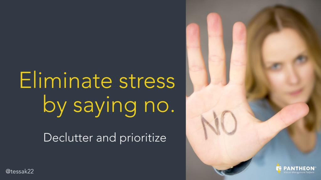 Eliminate stress by saying no. Declutter and pr...