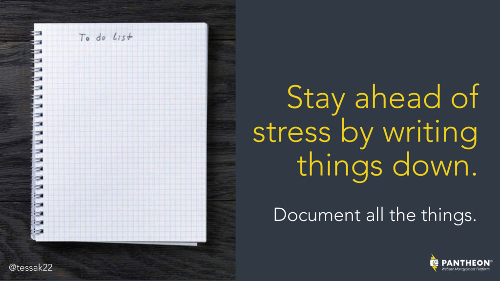 Stay ahead of stress by writing things down. Do...