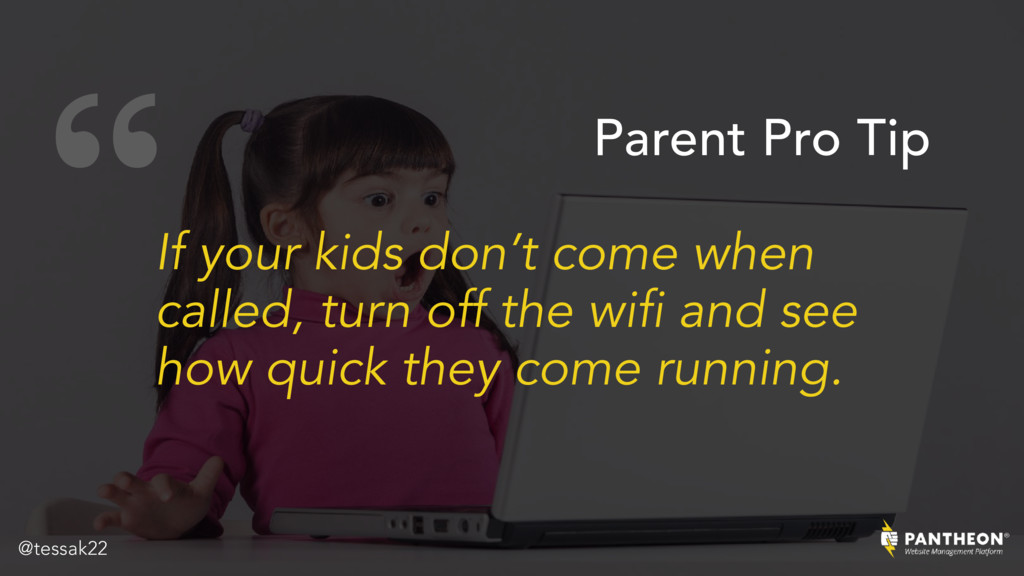 """"""" If your kids don't come when called, turn off..."""