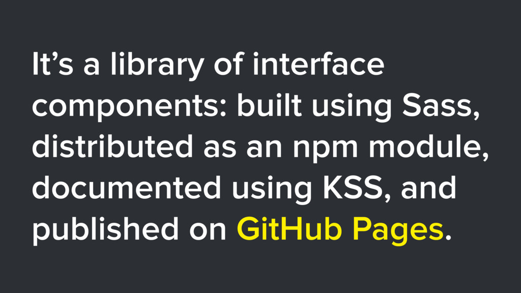 It's a library of interface components: built u...