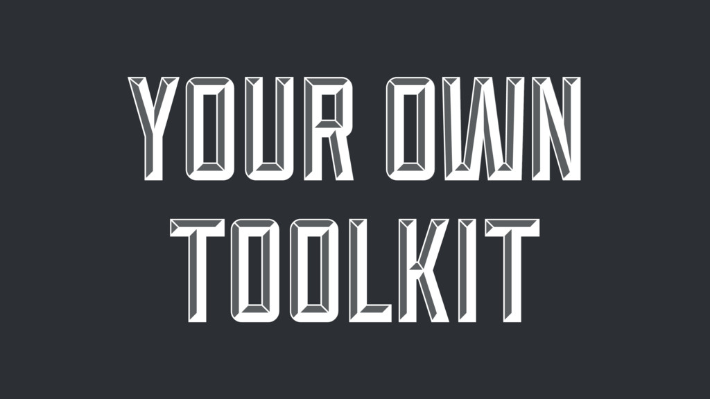 YOUR OWN TOOLKIT YOUR OWN TOOLKIT