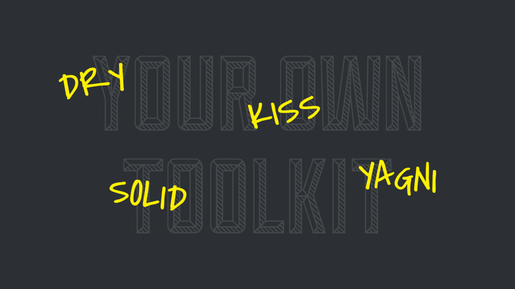 YOUR OWN TOOLKIT DRY SOLID KISS YAGNI