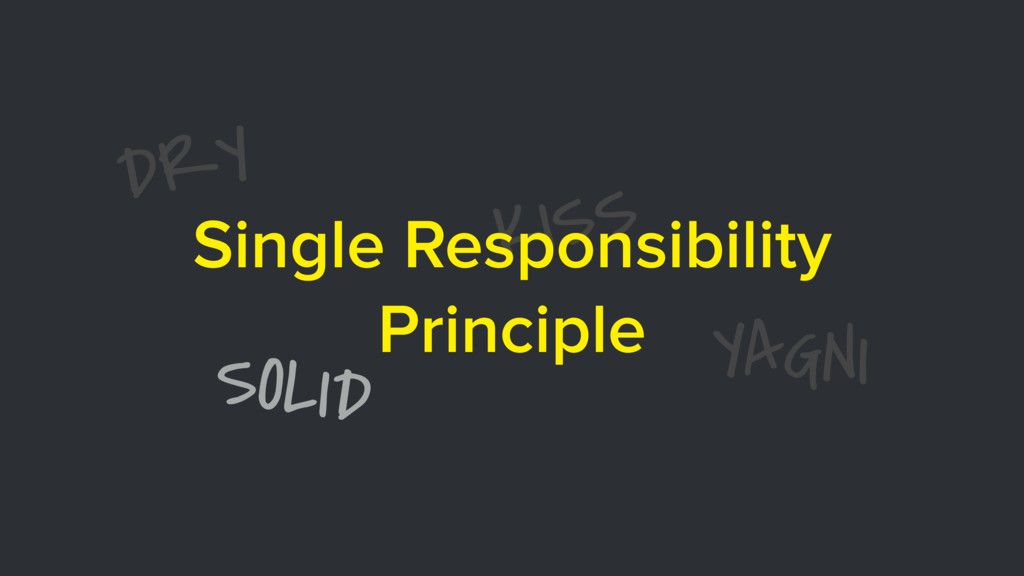 DRY SOLID KISS YAGNI Single Responsibility Prin...