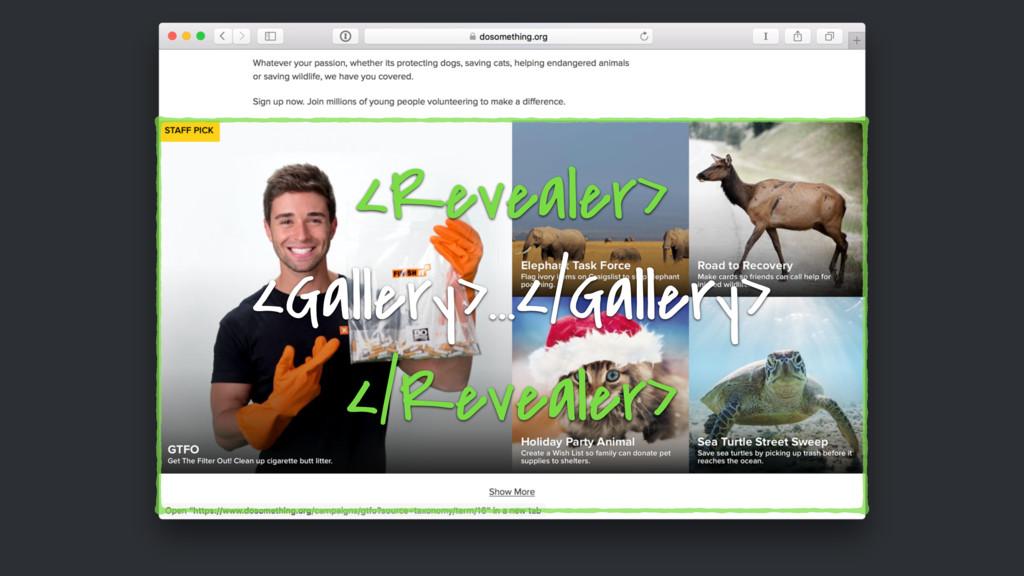 <Revealer> <Gallery>…</Gallery> </Revealer>
