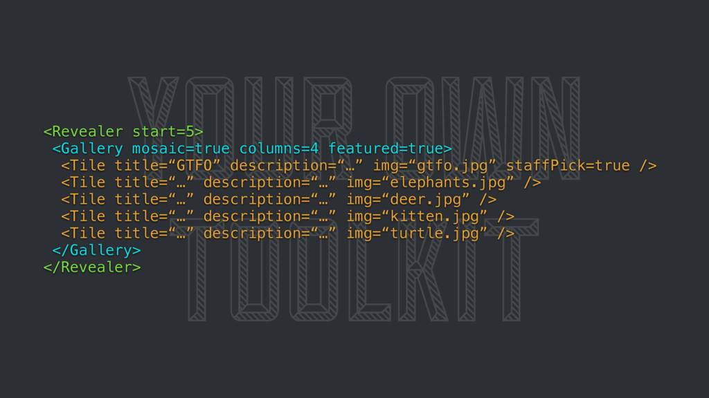 YOUR OWN TOOLKIT <Revealer start=5> <Gallery mo...
