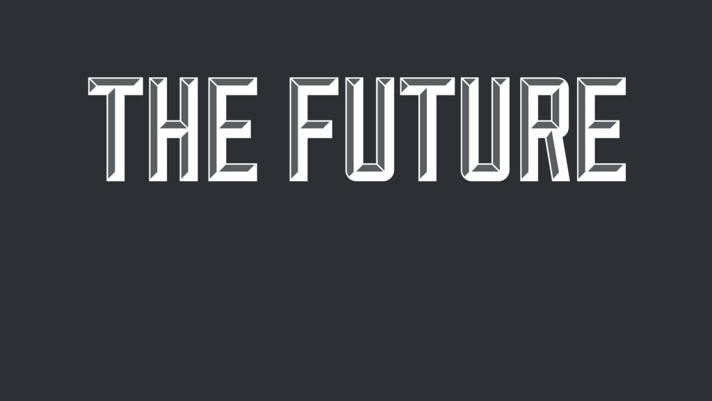 THE FUTURE THE FUTURE