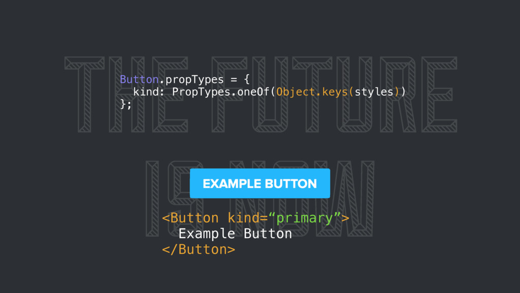 "THE FUTURE IS NOW <Button kind=""primary""> Examp..."