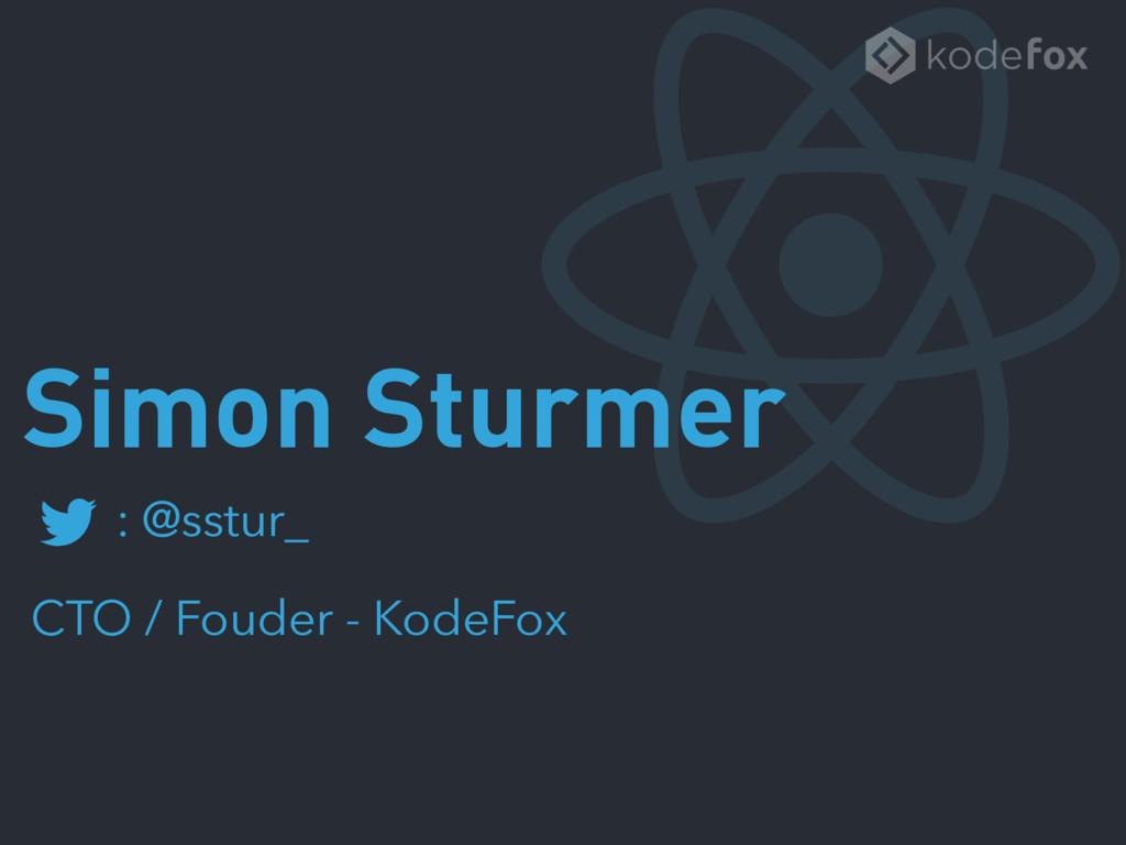 Simon Sturmer : @sstur_ CTO / Fouder - KodeFox