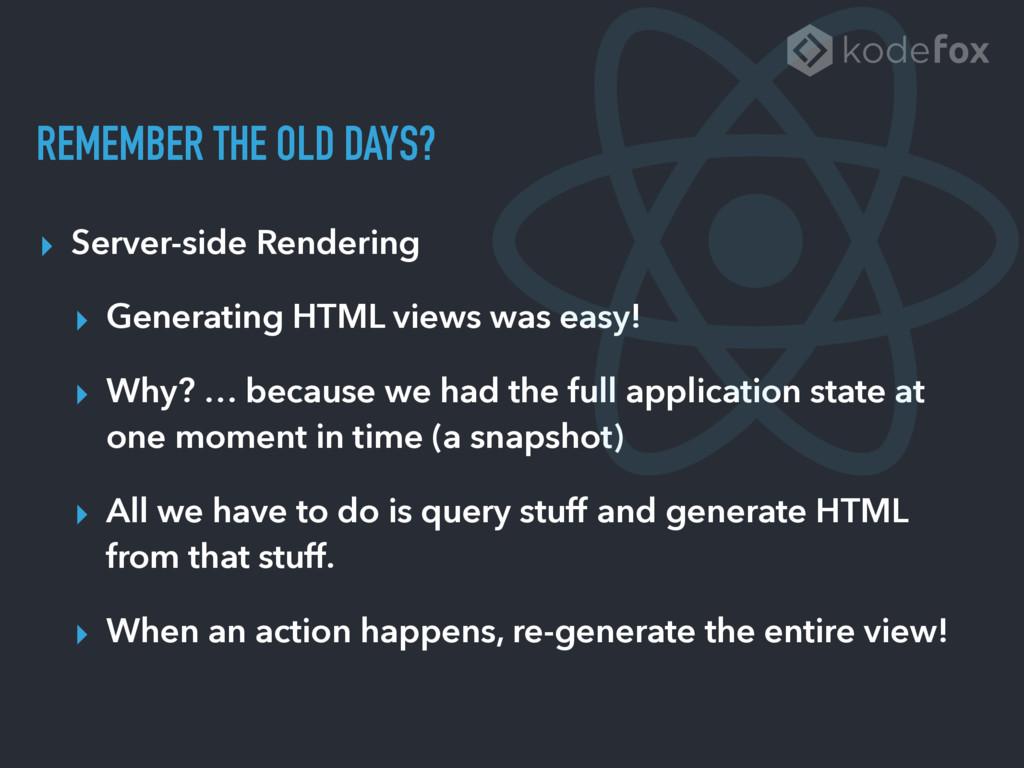 REMEMBER THE OLD DAYS? ▸ Server-side Rendering ...