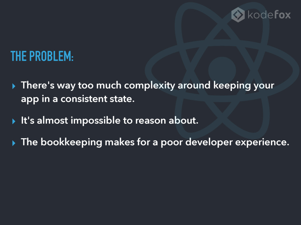 THE PROBLEM: ▸ There's way too much complexity ...