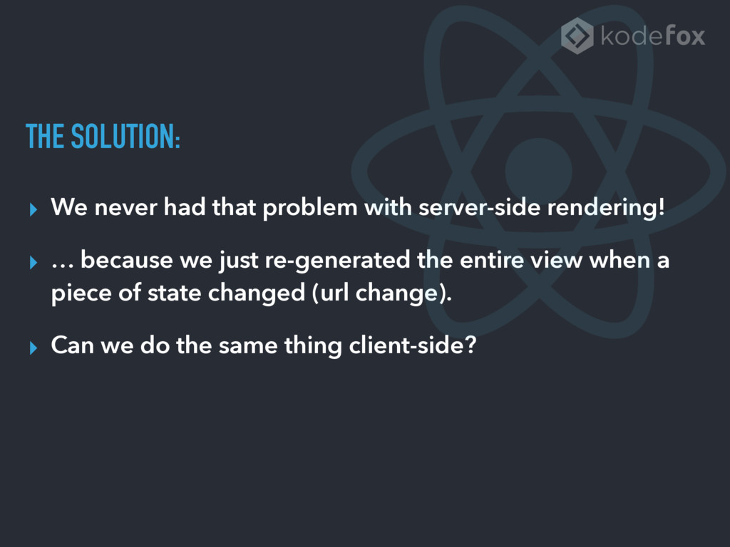 THE SOLUTION: ▸ We never had that problem with ...