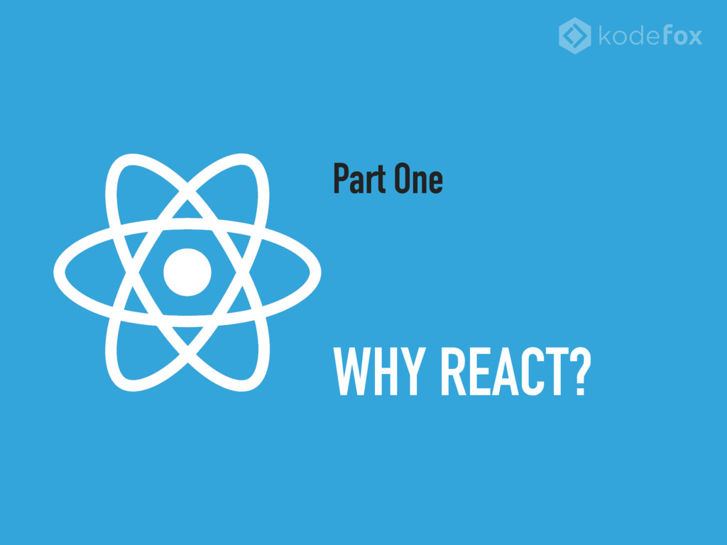 WHY REACT? Part One