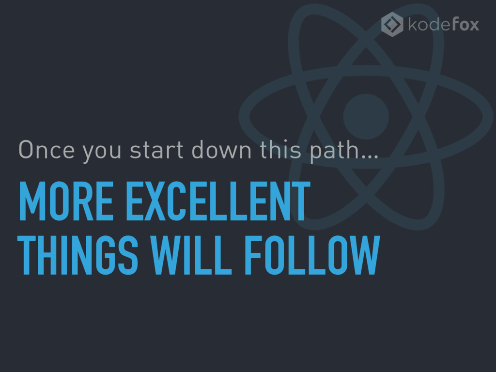 MORE EXCELLENT THINGS WILL FOLLOW Once you sta...