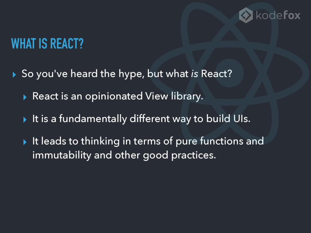 WHAT IS REACT? ▸ So you've heard the hype, but ...