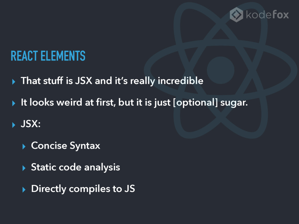 REACT ELEMENTS ▸ That stuff is JSX and it's rea...