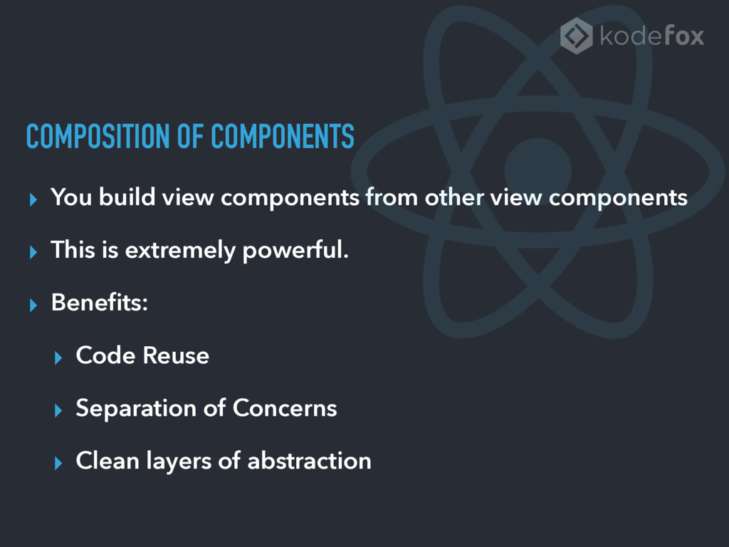COMPOSITION OF COMPONENTS ▸ You build view comp...