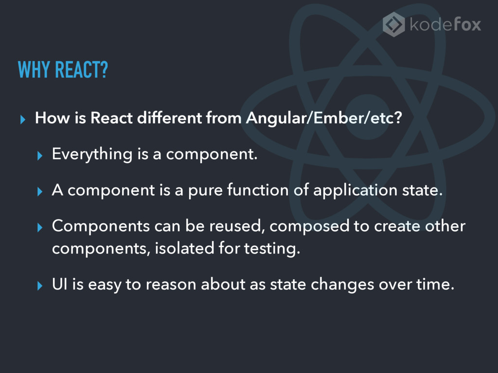 WHY REACT? ▸ How is React different from Angula...