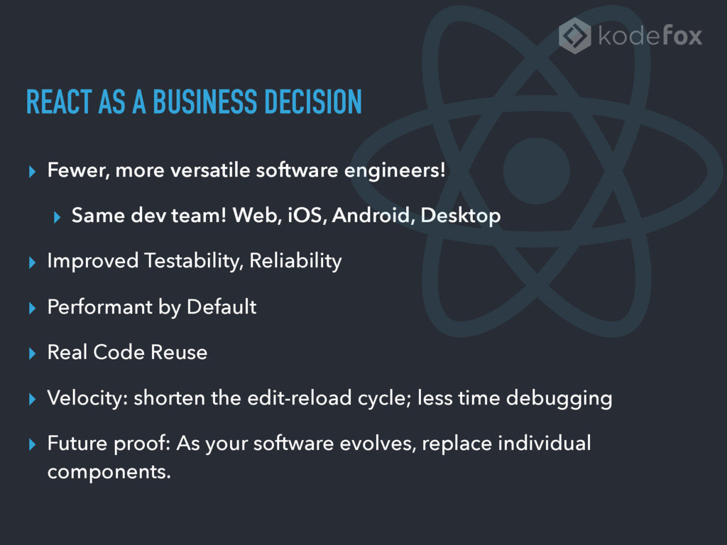 REACT AS A BUSINESS DECISION ▸ Fewer, more vers...